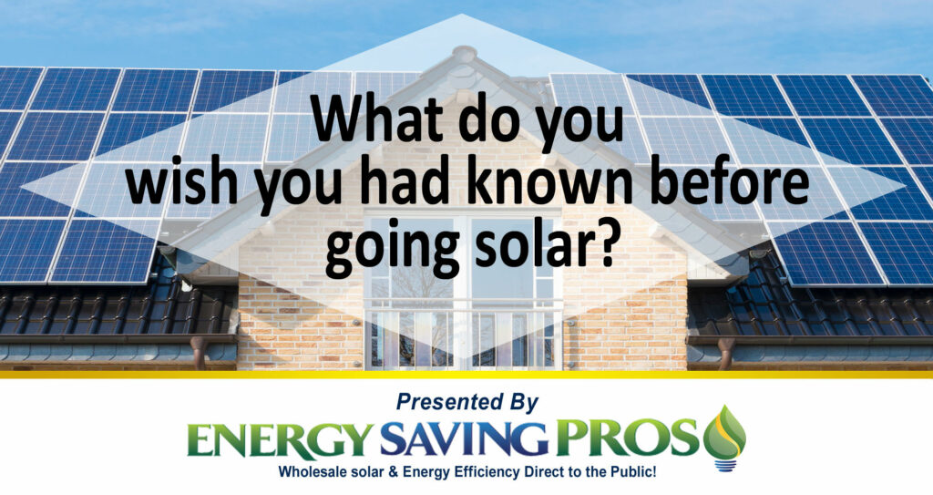What Do You Wish You Had Known Before Going Solar?
